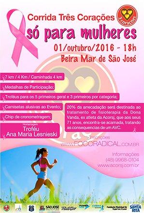 A CORRIDA TRÊS CORAÇÕES SÓ PARA MULHRES é uma corrida exclusivamente para mulheres, tem como objetivo: O lazer, a qualidade de vida, saúde e estimular a participação das mulheres corredoras da região do São José e do Estado de Santa Catarina.